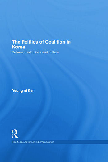 The Politics of Coalition in Korea Between Institutions and Culture book cover