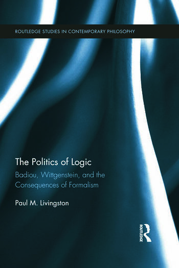 The Politics of Logic Badiou, Wittgenstein, and the Consequences of Formalism book cover