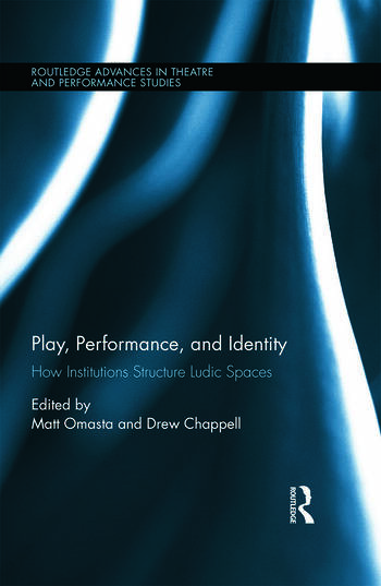 Play, Performance, and Identity How Institutions Structure Ludic Spaces book cover