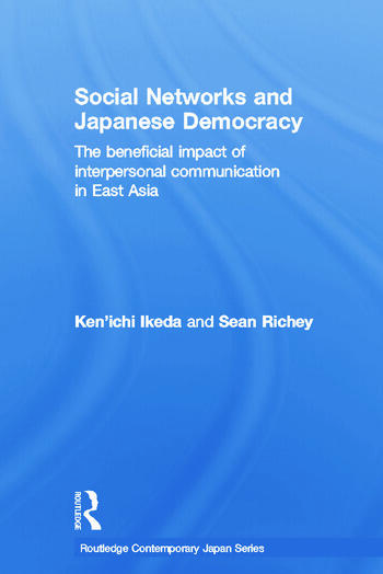 Social Networks and Japanese Democracy The Beneficial Impact of Interpersonal Communication in East Asia book cover