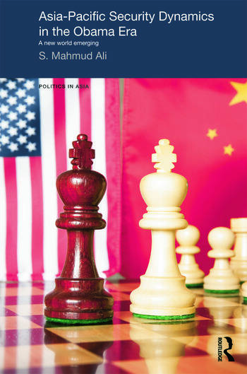 Asia-Pacific Security Dynamics in the Obama Era A New World Emerging book cover