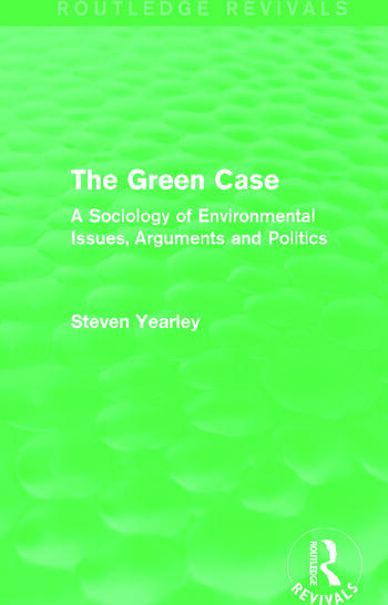 The Green Case (Routledge Revivals) A Sociology of Environmental Issues, Arguments and Politics book cover