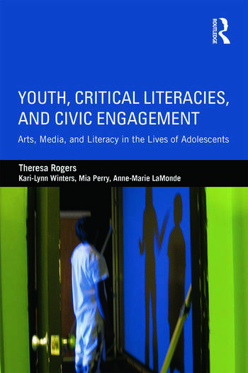 Youth, Critical Literacies, and Civic Engagement Arts, Media, and Literacy in the Lives of Adolescents book cover