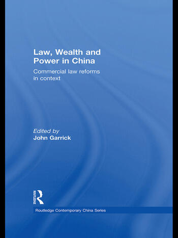 Law, Wealth and Power in China Commercial Law Reforms in Context book cover