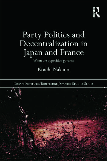 Party Politics and Decentralization in Japan and France When the Opposition Governs book cover