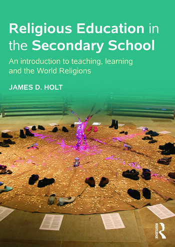 Religious Education in the Secondary School An introduction to teaching, learning and the World Religions book cover