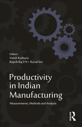 Productivity in Indian Manufacturing Measurements, Methods and Analysis book cover