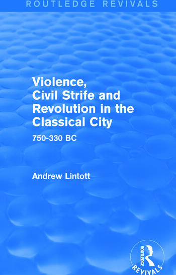 Violence, Civil Strife and Revolution in the Classical City (Routledge Revivals) 750-330 BC book cover