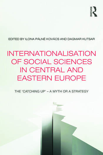 Internationalisation of Social Sciences in Central and Eastern Europe The 'Catching Up' -- A Myth or a Strategy? book cover