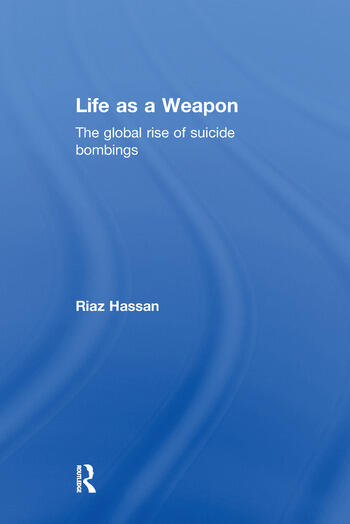 Life as a Weapon The Global Rise of Suicide Bombings book cover