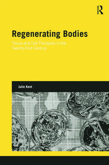 Regenerating Bodies Tissue and Cell Therapies in the Twenty-First Century book cover