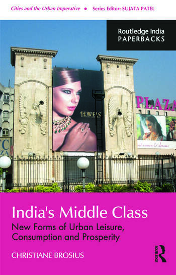 India's Middle Class New Forms of Urban Leisure, Consumption and Prosperity book cover