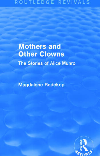 Mothers and Other Clowns (Routledge Revivals) The Stories of Alice Munro book cover