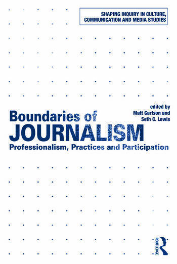 Boundaries of Journalism Professionalism, Practices and Participation book cover