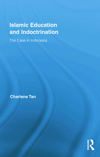 Islamic Education and Indoctrination The Case in Indonesia book cover