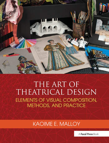 The Art of Theatrical Design Elements of Visual Composition, Methods, and Practice book cover