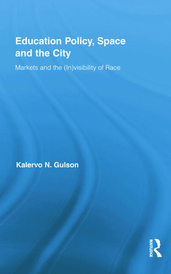 Education Policy, Space and the City Markets and the (In)visibility of Race book cover