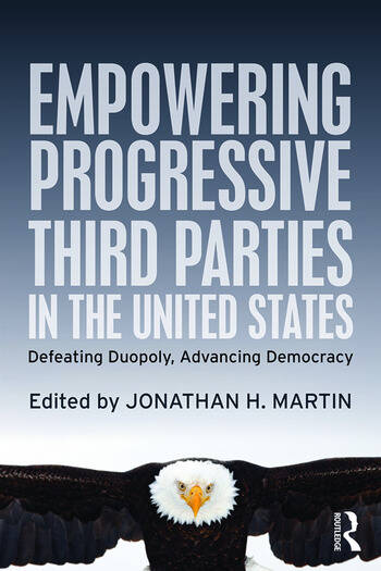 Empowering Progressive Third Parties in the United States Defeating Duopoly, Advancing Democracy book cover