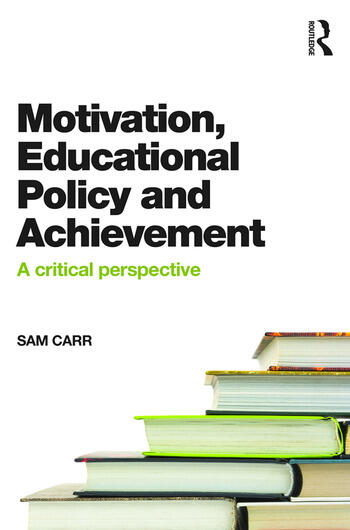 Motivation, Educational Policy and Achievement A critical perspective book cover