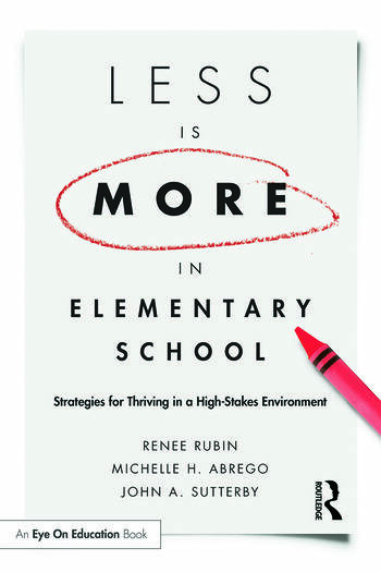Less Is More in Elementary School Strategies for Thriving in a High-Stakes Environment book cover