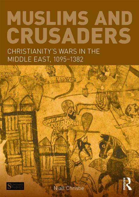 Muslims and Crusaders Christianity's Wars in the Middle East, 1095-1382, from the Islamic Sources book cover