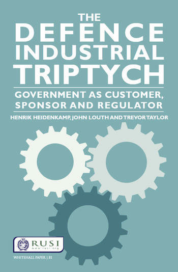 The Defence Industrial Triptych Government as a Customer, Sponsor and Regulator of Defence Industry book cover
