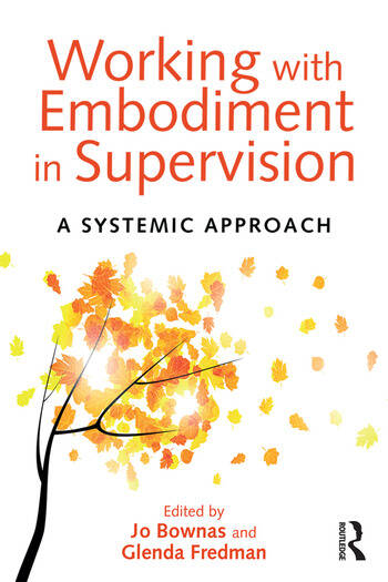 Working with Embodiment in Supervision A systemic approach book cover
