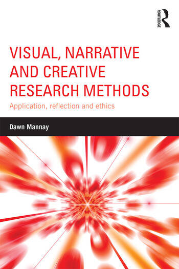 Visual, Narrative and Creative Research Methods Application, reflection and ethics book cover