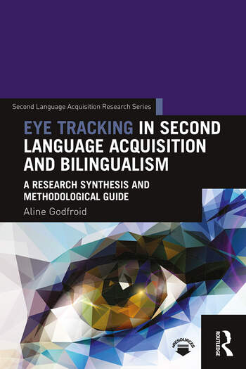 Eye Tracking in Second Language Acquisition and Bilingualism A Research Synthesis and Methodological Guide book cover