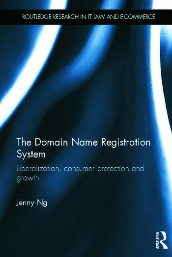 The Domain Name Registration System Liberalisation, Consumer Protection and Growth book cover