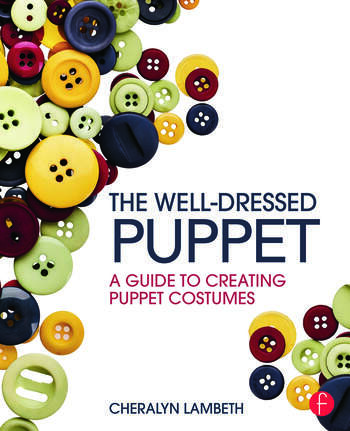 The Well-Dressed Puppet A Guide to Creating Puppet Costumes book cover