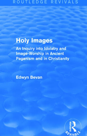 Holy Images (Routledge Revivals) An Inquiry into Idolatry and Image-Worship in Ancient Paganism and in Christianity book cover
