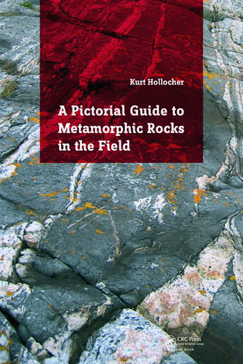 A Pictorial Guide to Metamorphic Rocks in the Field - CRC