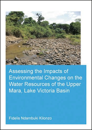 Assessing the Impacts of Environmental Changes on the Water Resources of the Upper Mara, Lake Victoria Basin book cover