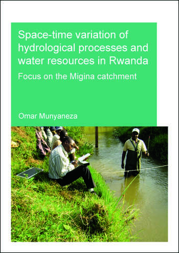Space-time Variation of Hydrological Processes and Water Resources in Rwanda Focus on the Migina Catchment book cover