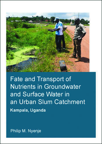 Fate and Transport of Nutrients in Groundwater and Surface Water in an Urban Slum Catchment, Kampala, Uganda book cover
