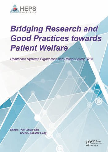 Bridging Research and Good Practices towards Patients Welfare Proceedings of the 4th International Conference on Healthcare Ergonomics and Patient Safety (HEPS), Taipei, Taiwan, 23-26 June 2014 book cover