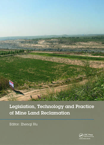 Legislation, Technology and Practice of Mine Land Reclamation Proceedings of the Beijing International Symposium on Land Reclamation and Ecological Restoration (LRER 2014), Beijing, China, 16-19 October 2014 book cover
