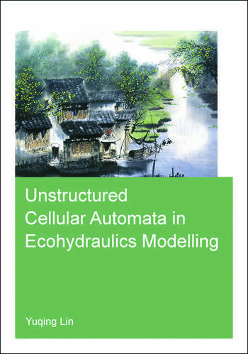 Unstructured Cellular Automata in Ecohydraulics Modelling book cover