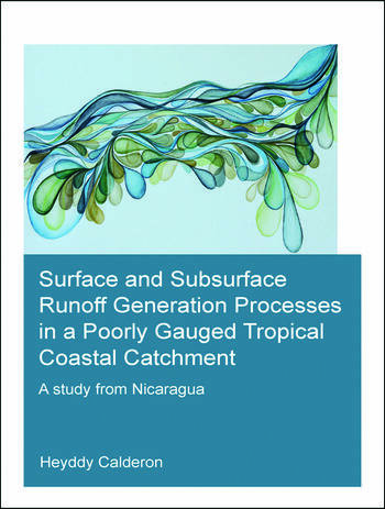 Surface and Subsurface Runoff Generation Processes in a Poorly Gauged Tropical Coastal Catchment A Study from Nicaragua book cover