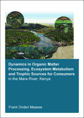 Dynamics in Organic Matter Processing, Ecosystem Metabolism and Tropic Sources for Consumers in the Mara River, Kenya book cover