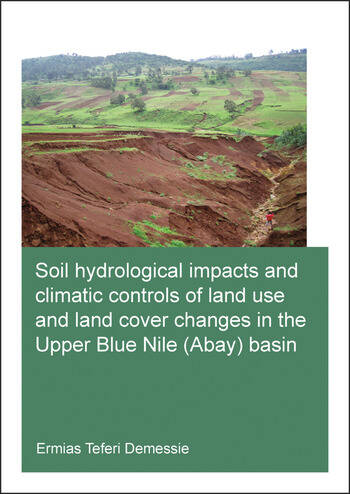 Soil hydrological impacts and climatic controls of land use and land cover changes in the Upper Blue Nile (Abay) basin book cover