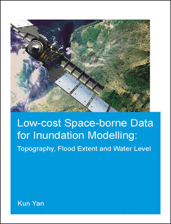 Low-cost space-borne data for inundation modelling: topography, flood extent and water level UNESCO-IHE PhD Thesis book cover