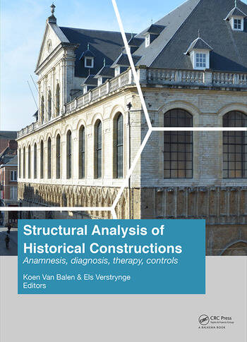 Structural Analysis of Historical Constructions: Anamnesis, Diagnosis, Therapy, Controls Proceedings of the 10th International Conference on Structural Analysis of Historical Constructions (SAHC, Leuven, Belgium, 13-15 September 2016) book cover