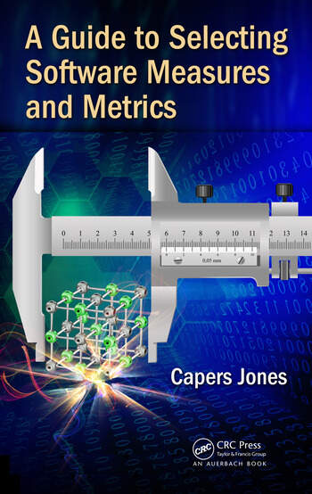 A Guide to Selecting Software Measures and Metrics book cover