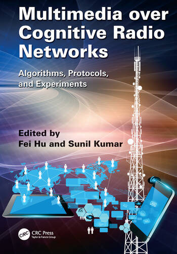 Multimedia over Cognitive Radio Networks Algorithms, Protocols, and Experiments book cover