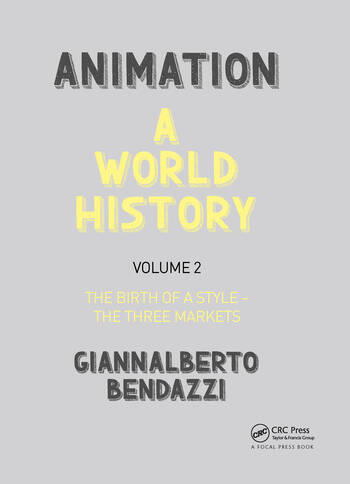 Animation: A World History Volume II: The Birth of a Style - The Three Markets book cover