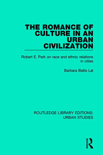 The Romance of Culture in an Urban Civilisation Robert E. Park on Race and Ethnic Relations in Cities book cover