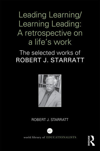 Leading Learning/Learning Leading: A retrospective on a life's work The selected works of Robert J. Starratt book cover