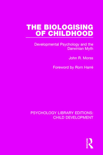 The Biologising of Childhood Developmental Psychology and the Darwinian Myth book cover